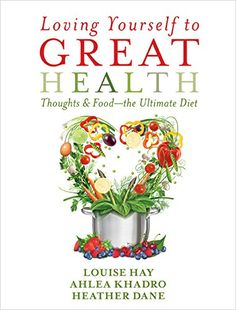 Loving Yourself to Great Health: Thoughts & Food--The Ultimate Diet by Louise Hay