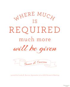 Where much is required, much more will be given. Oscarson Free Printable from BitsyCreations #WomensMeeting #ldsconf