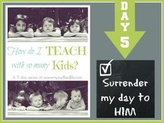 How Do I Teach With So Many Kids? - {Surrender my day to HIM} - Day 5 in a 5 day series