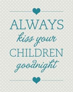 Would love this framed and maybe above the bedroom doors? Love it. ❤️ always kiss your children goodnight ❤️
