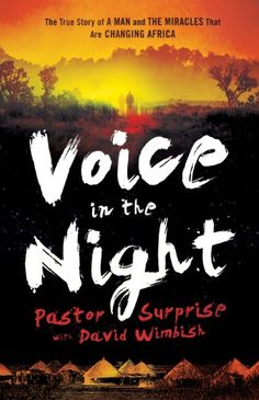 Voice in the Night: The True Story of a Man and the Miracles That Are Changing Africa - Kindle edition by Pastor Surprise, Bill Johnson, David Wimbish. Religion & Spirituality Kindle eBooks @ Amazon.com.