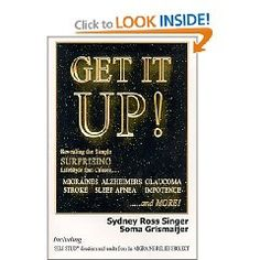 Get It Up! Revealing the Simple Surprising Lifestyle that  Causes Migraines, Alzheimer`s, Stroke, Glaucoma, Sleep Apnea, I... $15.95