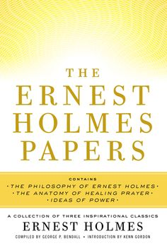 THE ERNEST HOLMES PAPERS by Ernest Holmes -- A one-of-a-kind collection of rare writings from one of the world's foremost spiritual leaders and thinkers.