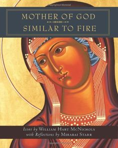 Mother of God Similar to Fire by Mirabai Starr. $16.00. Publication: September 15, 2010. Author: William Hart McNichols. Publisher: Orbis Books (September 15, 2010). 128 pages. Save 36% Off!