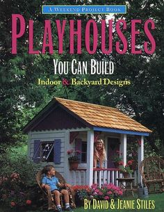 Playhouses You Can Build: Indoor and Backyard Designs (Stiles, David R. Weekend Project Book Series.)