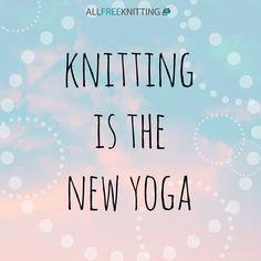 Knitting is the new yoga...ahhhhh.