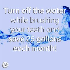 Save water while brushing your teeth!