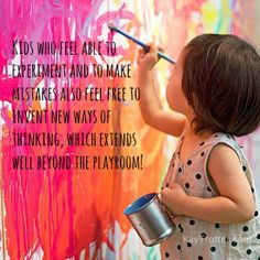Kids who feel able to experiment and to make mistakes also feel free to invent new ways of thinking, which extends well beyond the playroom!