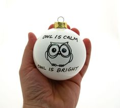 Christmas Ornament Owl is Calm Owl is Bright Ceramic Ball Funny. $10.00, via Etsy.