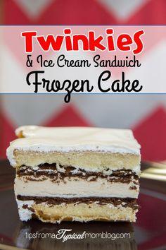 Frozen Twinkies and Ice Cream Sandwich Cake.