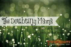 """The Doubting Mama: """"They say God makes your children adorable so that they survive toddlerhood. I must say this makes perfect sense to me. I mean, in order to deal with the everyday hassle of kids the payoff has to be pretty steep.""""~Deanna Burkett. This mom tells her story of doubting herself through motherhood."""