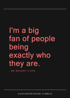 big. you are wonderful quotes, im real quotes, being content quotes, i'm a big fan of people, fake people, i'm real, we bought a zoo quotes, real people quotes, authentic people