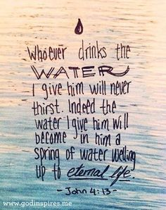 If you drink the water that Jesus gives you, you will never thirst again...