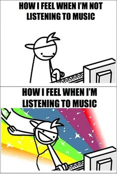 How I feel when I'm listening to music…