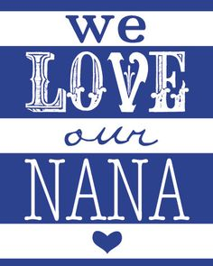 and Nana loves you!