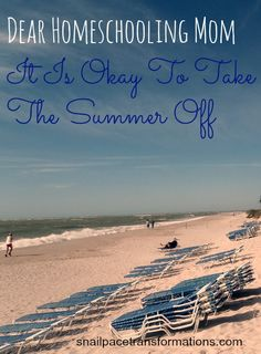 Homeschooling mom,  I want you to know it is okay to take the summer off homeschooling.