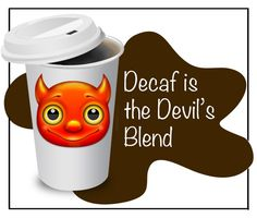 "Tattoo Ideas & Inspiration - Quotes & Sayings | ""Decaf is the Devil's blend"" 