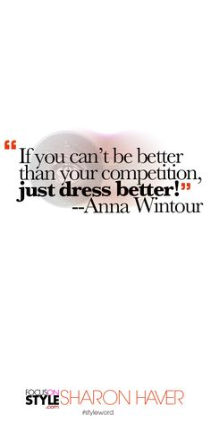 """""""If you can't be better than your competition, just dress better!"""" --Anna Wintour Subscribe to the daily #styleword here: http://www.focusonstyle.com/styleword/ #quotes #styletips"""