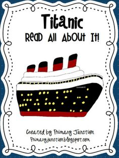 Titanic - Read All About It! - In honor of the 100th Anniversary of the sinking of Titanic, here is a freebie to teach your students all about the legendary ship.  Includes fluency sheets, comprehension questions, readers, and a craft/writing activity!