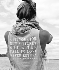 Quit your job, buy a ticket, get a tan, fall in love, never return.  I would really like this tank
