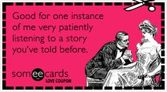 Love Coupon: Good for one instance of me very patiently listening to a story you've told before.