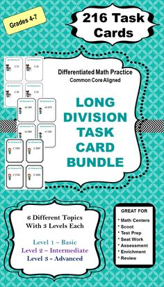 These 216 Differentiated Task Cards cover Long Division.  There are 6 different topics with 36 task cards for each of the 6 topics for a total of 216 Task Cards.  Each of the 6 Topics is differentiated with 12 cards for Level 1 (Basic) 12 cards for Level 2 (Intermediate) and 12 cards for Level 3 (Advanced).  With 3 different levels of cards you can differentiated by student or class.