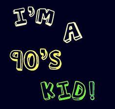 90s Kid!!