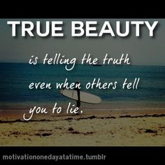 True beauty is telling the truth. #quotes