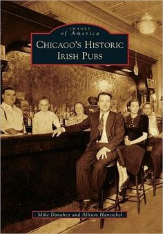 Chicago's Historic Irish Pubs -  Amazing pictures, great history!