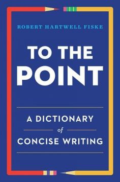 To the point : a dictionary of concise writing - Perfect for anyone who wants to communicate more effectively, this must-have guide to writing succinctly covers the basics, provides alternatives to thousands of wordy phrases and helps writers build a more concise vocabulary.