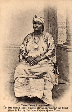 The late Madam Yoko (1849–1906), Chief of Moyamba - Madam Yoko or Mammy Yoko (ca. 1849–1906) was a leader of the Mende people in Sierra Leone. Combining advantageous lineage, shrewd marriage choices and the power afforded her from the secret Sande society, Yoko became a leader of considerable influence.    She expanded the Mende Kingdom and at the time of her death, she was the ruler of the vast Kpa Mende Confederacy.