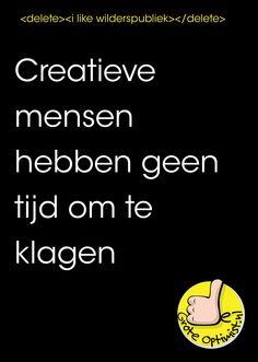 Creatieve mensen hebben geen tijd om te klagen