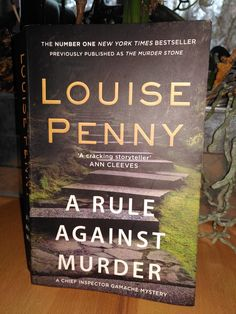 Louise Penny –a rule against murder - tinaliestvor