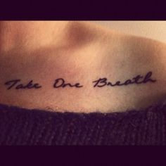 Take one breath... (shoulder blade tattoo)  and then take another  Repeat these simple steps until you feel like you're doing better  Take one breath, just let the calm of it consume you  Everybody knows that it's never fair  There's really only one thing we can do