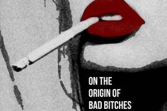 On The Origin Of Bad Bitches - Elle