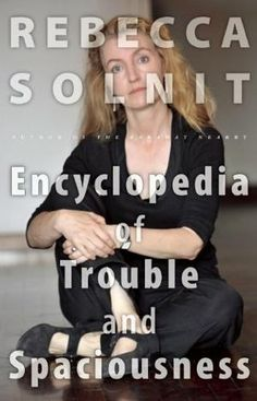 Encyclopedia of Trouble and Spaciousness by Rebecca Solnit