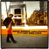 With this new album, we hear the fruit of one of David Murray's most improbable and effective projects: an interpretation of two albums that Nat King Cole recorded in Spanish and Portuguese in 1958 and 1962, performing melodies from Cuba, Mexico, Puerto Rico, Rio de Janeiro, and Buenos Aires.