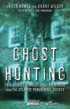 Ghost Hunting by Jason Hawes and Grant Wilson. True ghost stories that are good to read at night!