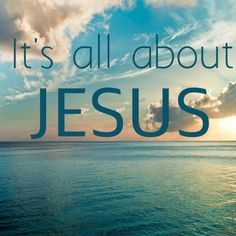 It's all about JESUS