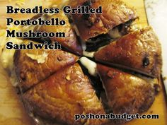 YUM- Breadless Grilled Portobello Mushroom Sandwich, great for appetizers too!