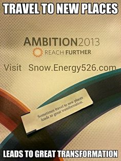 """Fortune cookie reads:  """"...travel to new places  leads to great transformation...""""  So true for attending AMBITION2013 !!     ✯ ✯ ✯ click the pin to watch a 5 minute video or click here: http://snow.energygoldrush.com & then http://snow.Energy526.com  ✯ ✯ ✯   #AmbitEnergy #AMBITION2013 #energygoldrush"""