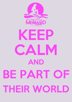 Keep Calm & Be Part of Their World!