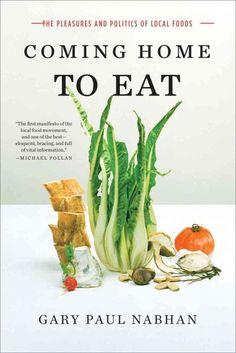 Coming home to eat : the pleasures and politics of local foods by Gary Paul Nabhan. http://libcat.bentley.edu/record=b1356073~S0