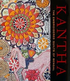 """""""Kantha: The embroidered quilts of Bengal""""  Documents textiles collected by Stella Kramrisch and Jill and Sheldon Bonovitz, then donated to the Philadelphia Museum of Art. The book was published in conjunction with an exhibit of the quilts at the museum 2009-2010"""