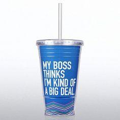 Twist Top Tumbler - My Boss Thinks I am Kind of a Big Deal at Baudville.com