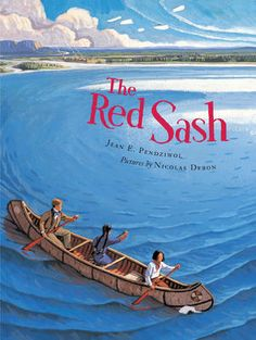 The Red Sash by Jean E Pendziwol, Nicloas Debon  This is the story of a young Métis boy who lives near the fur trading post of Fort William, on Lake Superior, nearly 200 years ago.  Published 2005