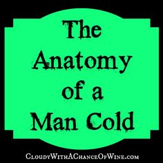 The Anatomy of a Man Cold - So funny and true!