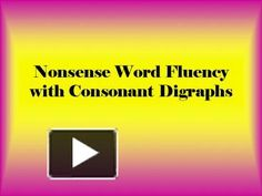 Nonsense Word Fluency with Consonant Digraphs