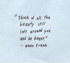 food for thought, god, blue skies, positive thoughts, anne frank, beauty, ann frank, inspiration quotes, gratitude