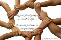 A special needs family is a circle of strength...Every crisis faced makes the circle grow stronger....It is just very difficult being a single parent to a child with severe mental illness.